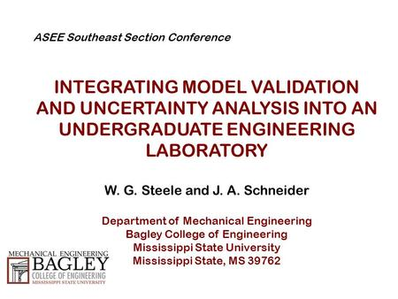 ASEE Southeast Section Conference INTEGRATING MODEL VALIDATION AND UNCERTAINTY ANALYSIS INTO AN UNDERGRADUATE ENGINEERING LABORATORY W. G. Steele and J.