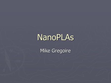 NanoPLAs Mike Gregoire. Overview ► Similar to CMOS PLA (Programmable Logic Array) ► Uses NOR-NOR logic to implement any logical function ► Like other.