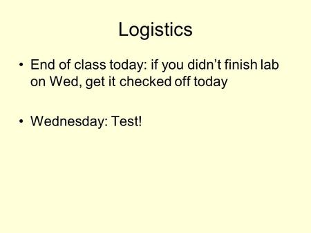 Logistics End of class today: if you didn't finish lab on Wed, get it checked off today Wednesday: Test!