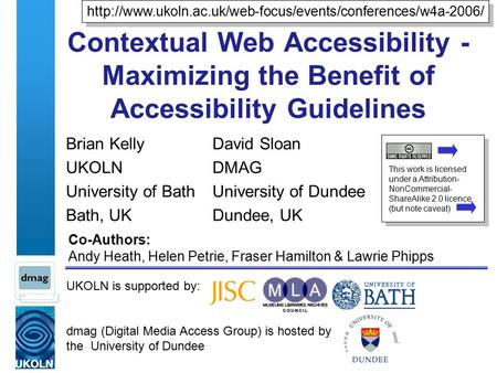 UKOLN is supported by: dmag (Digital Media Access Group) is hosted by the University of Dundee Contextual Web Accessibility - Maximizing the Benefit of.