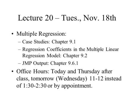 Lecture 20 – Tues., Nov. 18th Multiple Regression: –Case Studies: Chapter 9.1 –Regression Coefficients in the Multiple Linear Regression Model: Chapter.