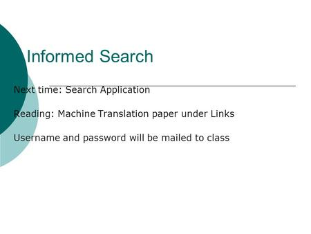 Informed Search Next time: Search Application Reading: Machine Translation paper under Links Username and password will be mailed to class.