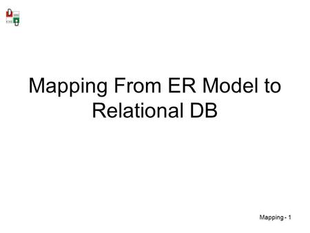 Mapping - 1 Mapping From ER Model to Relational DB.