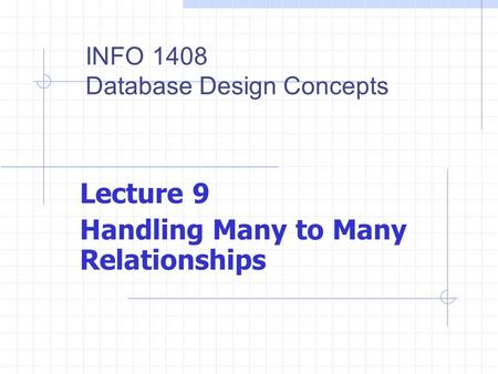 Lecture 9 Handling Many to Many Relationships INFO 1408 Database Design Concepts.