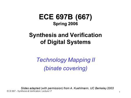 ECE 667 - Synthesis & Verification, Lecture 17 1 ECE 697B (667) Spring 2006 ECE 697B (667) Spring 2006 Synthesis and Verification of Digital Systems Technology.