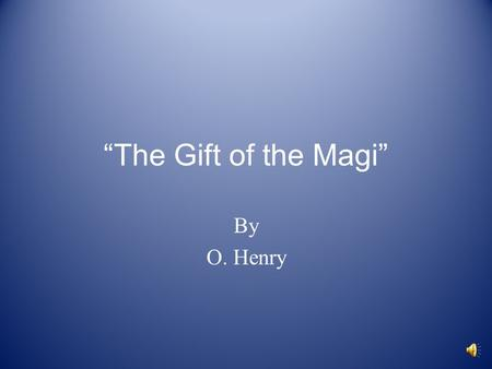 """The Gift of the Magi"" By O. Henry."