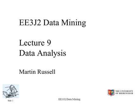 Slide 1 EE3J2 Data Mining EE3J2 Data Mining Lecture 9 Data Analysis Martin Russell.