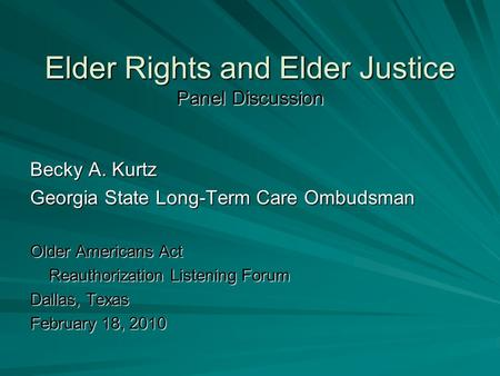 Elder Rights and Elder Justice Panel Discussion Becky A. Kurtz Georgia State Long-Term Care Ombudsman Older Americans Act Reauthorization Listening Forum.