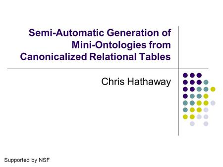 Semi-Automatic Generation of Mini-Ontologies from Canonicalized Relational Tables Chris Hathaway Supported by NSF.