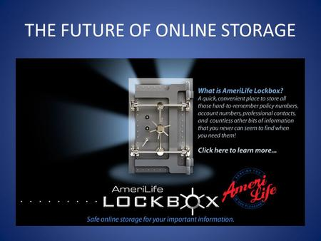 THE FUTURE OF ONLINE STORAGE. AmeriLife Lockbox's Purpose To provide a secure place to store your policy numbers, real estate holdings, financial information,