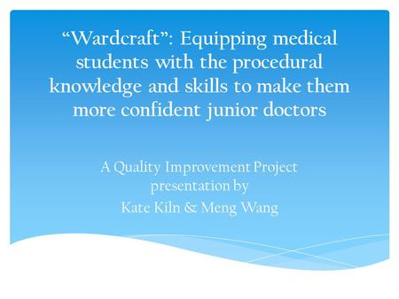 A Quality Improvement Project presentation by Kate Kiln & Meng Wang
