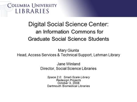 An Information Commons for Graduate Social Science Students Digital Social Science Center: an Information Commons for Graduate Social Science Students.