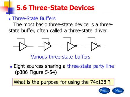 5.6 Three-State Devices ReturnNext Three-State Buffers The most basic three-state device is a three- state buffer, often called a three-state driver. Various.