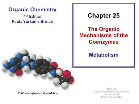Organic Chemistry 4 th Edition Paula Yurkanis Bruice Chapter 25 The Organic Mechanisms of the Coenzymes Metabolism Irene Lee Case Western Reserve University.