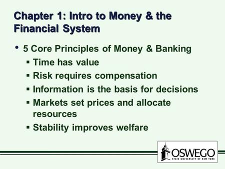 Chapter 1: Intro to Money & the Financial System 5 Core Principles of Money & Banking  Time has value  Risk requires compensation  Information is the.