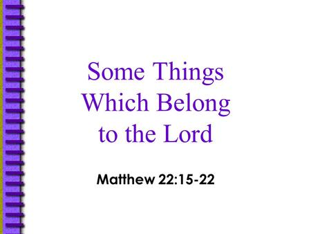 Some Things Which Belong to the Lord Matthew 22:15-22.