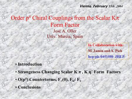 José A. Oller Univ. Murcia, Spain Order p 6 Chiral Couplings from the Scalar K  Form Factor José A. Oller Univ. Murcia, Spain Introduction Strangeness.