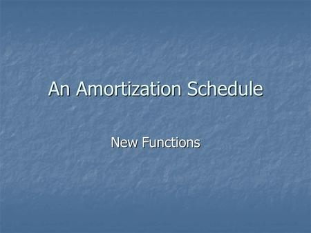 An Amortization Schedule New Functions. An Amortization Schedule An Amortization Schedule An Amortization Schedule Payment schedule on a loan Payment.