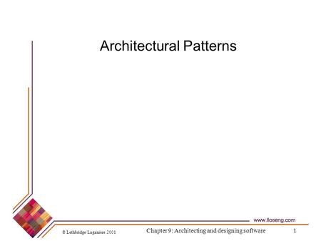 © Lethbridge/Laganière 2001 Chapter 9: Architecting and designing software1 Architectural Patterns.