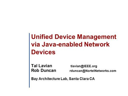 Unified Device Management via Java-enabled Network Devices Tal Lavian Rob Duncan Bay Architecture Lab, Santa.