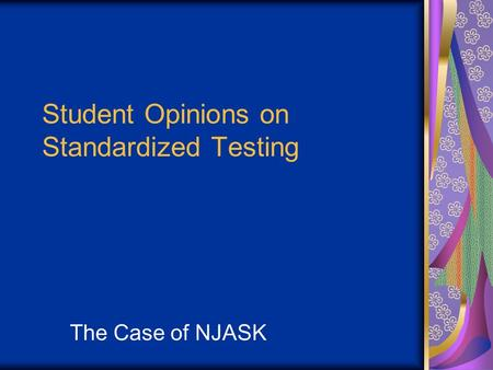Student Opinions on Standardized Testing The Case of NJASK.