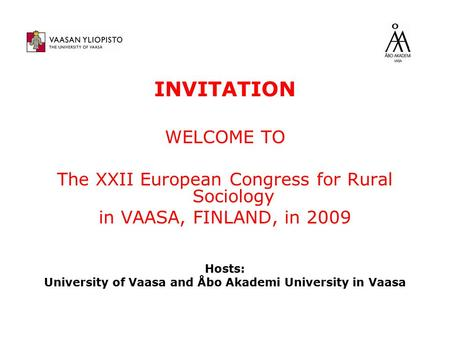 INVITATION WELCOME TO The XXII European Congress for Rural Sociology in VAASA, FINLAND, in 2009 Hosts: University of Vaasa and Åbo Akademi University in.