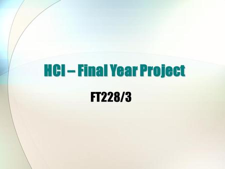 FT228/3 HCI – Final Year Project. Overview of Lecture How is HCI incorporated into a normal project? Discussion of Laoise Garvey's thesis -