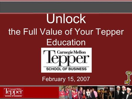 Unlock the Full Value of Your Tepper Education February 15, 2007.