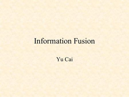 "Information Fusion Yu Cai. Research Article ""Comparative Analysis of Some Neural Network Architectures for Data Fusion"", Authors: Juan Cires, PA Romo,"
