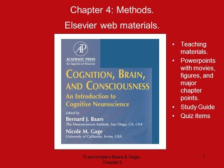 To accompany Baars & Gage - Chapter 2 1 Chapter 4: Methods. Elsevier web materials. Teaching materials. Powerpoints with movies, figures, and major chapter.
