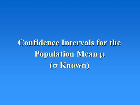 Confidence Intervals for the Population Mean  (  Known)