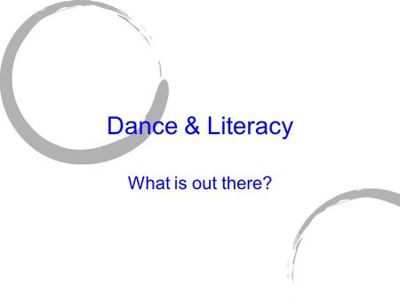 Dance & Literacy What is out there?. Wayne State University Digital Dance Literacy (DDL) Allows college students to explore dance and technology through: