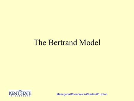 Managerial Economics-Charles W. Upton The Bertrand Model.