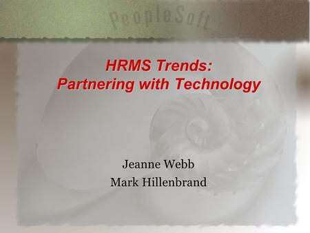 HRMS Trends: Partnering with Technology Jeanne Webb Mark Hillenbrand.