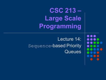 CSC 213 – Large Scale Programming Lecture 14: Sequence-based Priority Queues.