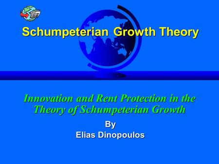 Rent Protection, Innovation and Growth Slide 1 Innovation and Rent Protection in the Theory of Schumpeterian Growth By Elias Dinopoulos Schumpeterian Growth.