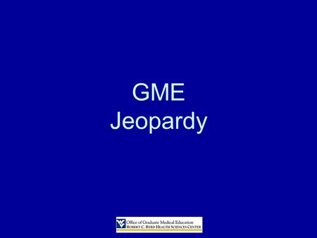 GME Jeopardy. Compe 10 cies VISA issues ToolboxOversiteAlphabet Soup 100 200 300 400 500.