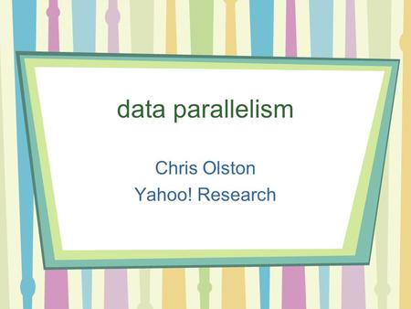 "Data parallelism Chris Olston Yahoo! Research. set-oriented computation data <strong>management</strong> <strong>operations</strong> tend to be ""set-oriented"", e.g.: –apply f() to each."