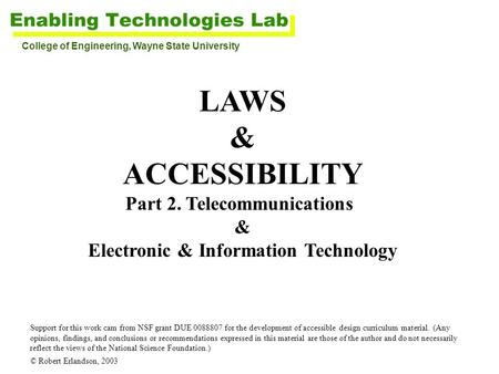 LAWS & ACCESSIBILITY Part 2. Telecommunications & Electronic & Information Technology Support for this work cam from NSF grant DUE 0088807 for the development.