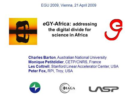 EGY-Africa: addressing the digital divide for science in Africa Charles Barton, Australian National University Monique Petitdidier, CETP/CNRS, France Les.