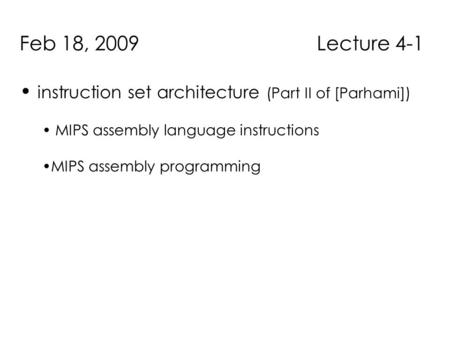 Feb 18, 2009 Lecture 4-1 instruction set architecture (Part II of [Parhami]) MIPS assembly language instructions MIPS assembly programming.