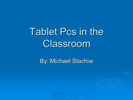 Tablet Pcs in the Classroom By: Michael Stachiw. DeSmet Jesuit  Largest Private High School is Missouri  First HP sponsored High School in the World.