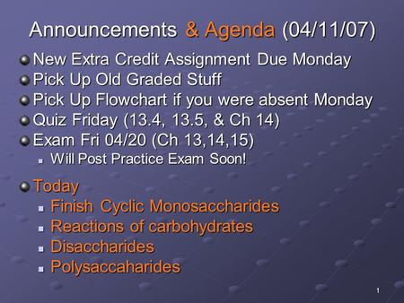 1 Announcements & Agenda (04/11/07) New Extra Credit Assignment Due Monday Pick Up Old Graded Stuff Pick Up Flowchart if you were absent Monday Quiz Friday.