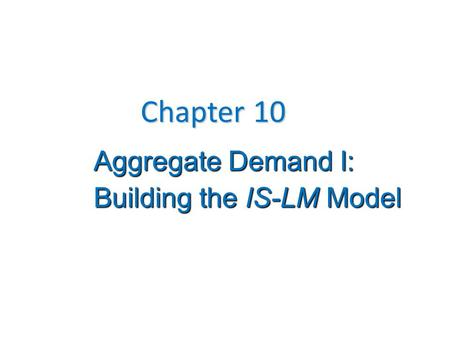 Aggregate Demand I: Building the IS-LM Model Chapter 10.