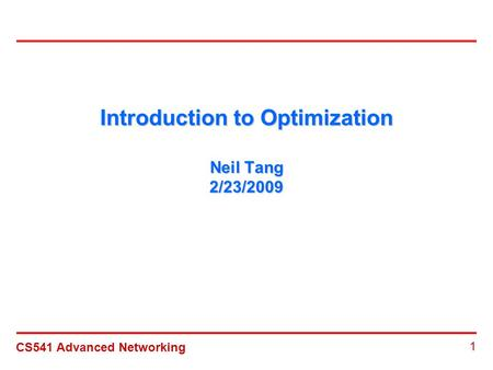 CS541 Advanced Networking 1 Introduction to Optimization Neil Tang 2/23/2009.