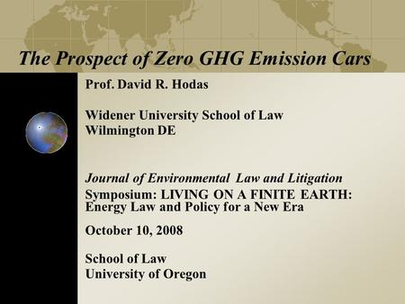 The Prospect of Zero GHG Emission Cars Prof. David R. Hodas Widener University School of Law Wilmington DE Journal of Environmental Law and Litigation.
