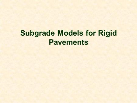 Subgrade Models for Rigid Pavements. Development of theories for analyzing rigid pavements include the choice of a subgrade model. When the chosen model.