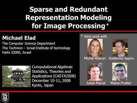 Sparse and Redundant Representation Modeling for Image Processing Michael Elad The Computer Science Department The Technion – Israel Institute of technology.