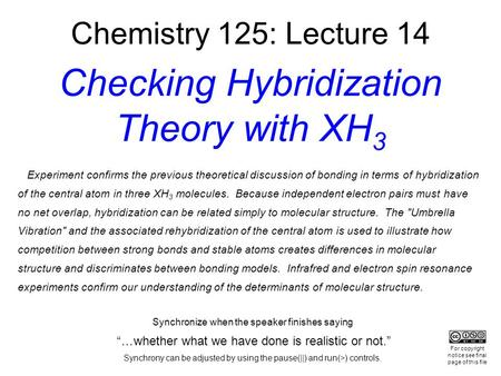 "Chemistry 125: Lecture 14 Checking Hybridization Theory with XH 3 Synchronize when the speaker finishes saying ""…whether what we have done is realistic."