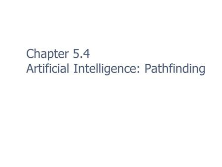 Chapter 5.4 Artificial Intelligence: Pathfinding.